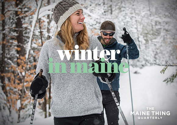 The Maine Thing Quarterly - Winter in Maine