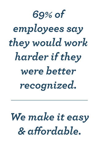 69% of employees say they would work harder if they were better recognized.