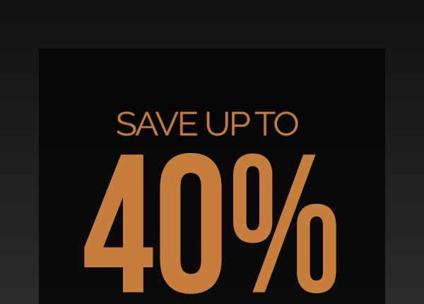 Save Up to 40% on Best Sellers