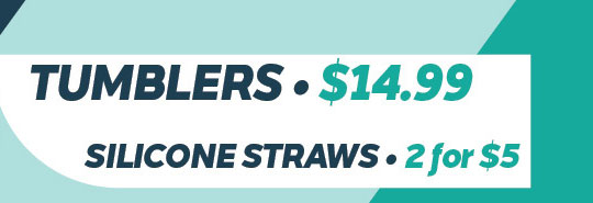 14.99 tumblers and 2 for 5 sillicone straws