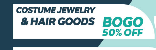BOGO 50 percent off costume jewelry and hair goods